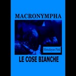 MACRONYMPHA, LE COSE BIANCHE